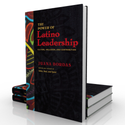 The Power of Latino Leadership: Culture, Inclusion, and Contribution by Juana Bordas